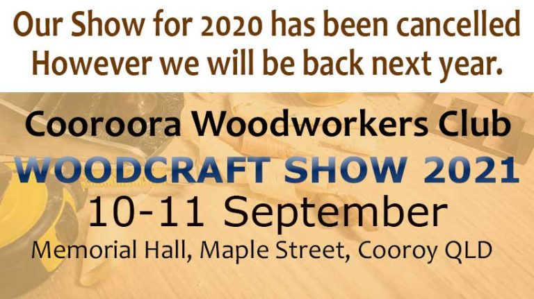 Cooroora Woodworkers 2020 Show Cancelled